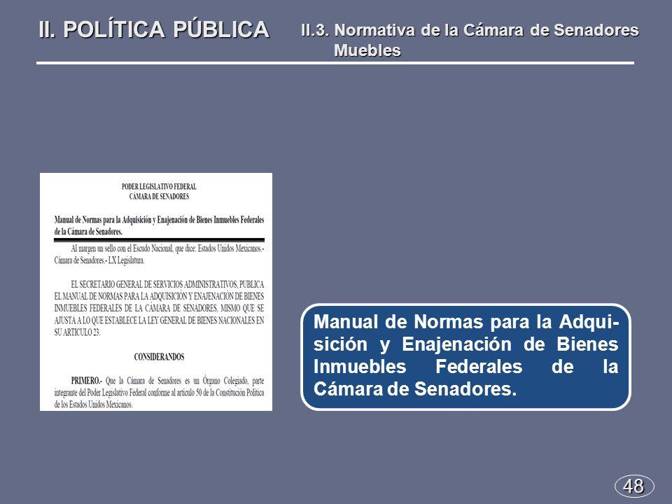 48 Manual de Normas para la Adqui- sición y Enajenación de Bienes Inmuebles Federales de la Cámara de Senadores.