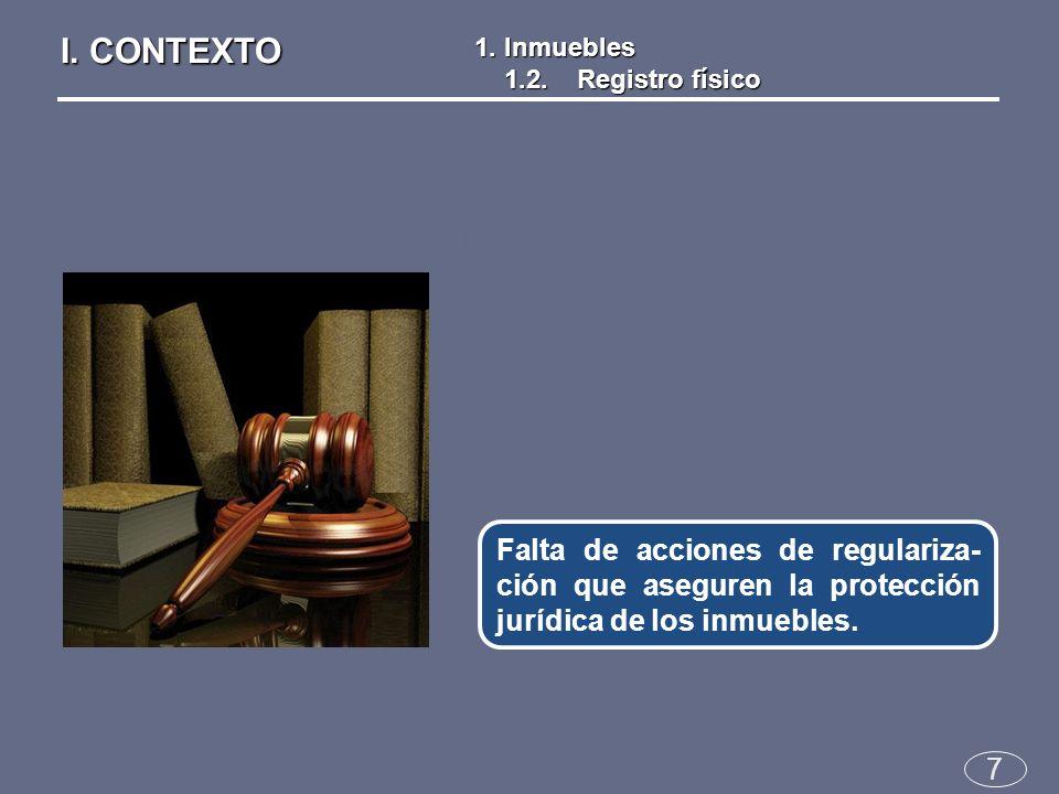 7 Falta de acciones de regulariza- ción que aseguren la protección jurídica de los inmuebles.
