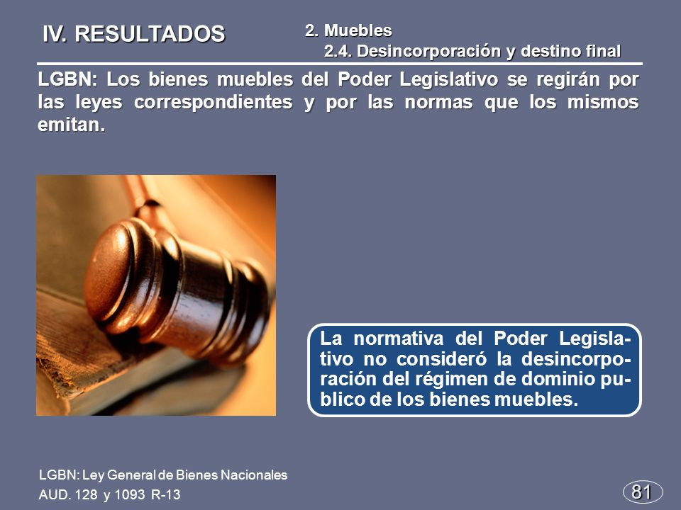 81 La normativa del Poder Legisla- tivo no consideró la desincorpo- ración del régimen de dominio pu- blico de los bienes muebles.