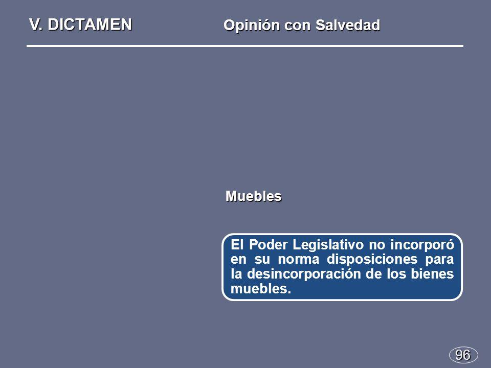 96 El Poder Legislativo no incorporó en su norma disposiciones para la desincorporación de los bienes muebles.