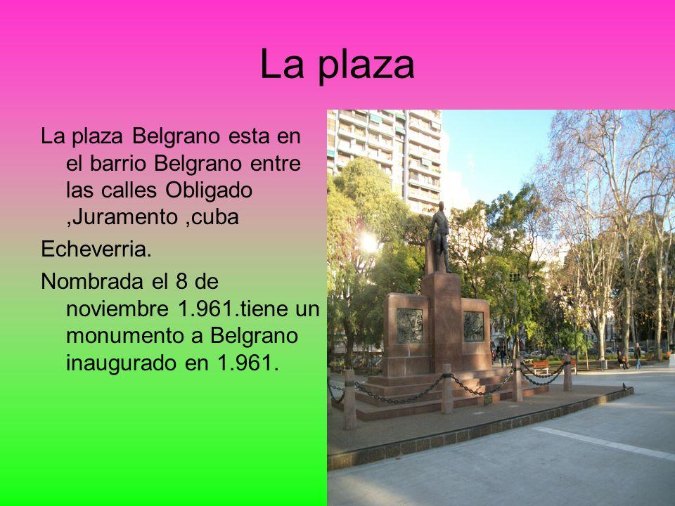 La plaza La plaza Belgrano esta en el barrio Belgrano entre las calles Obligado,Juramento,cuba Echeverria. Nombrada el 8 de noviembre 1.961.tiene un m