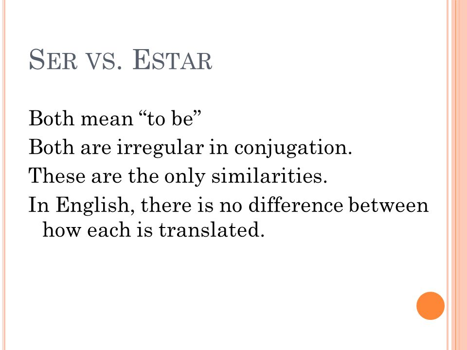 S ER VS. E STAR Both mean to be Both are irregular in conjugation.