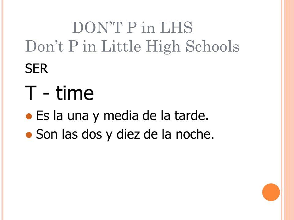SER T - time Es la una y media de la tarde. Son las dos y diez de la noche.