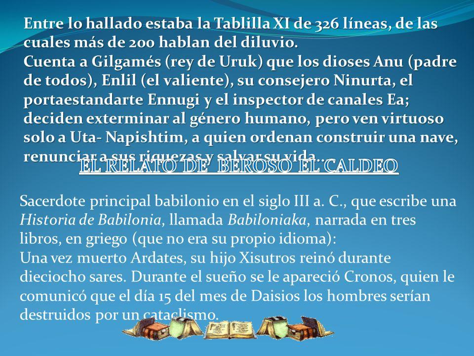 Entre lo hallado estaba la Tablilla XI de 326 líneas, de las cuales más de 200 hablan del diluvio. Cuenta a Gilgamés (rey de Uruk) que los dioses Anu