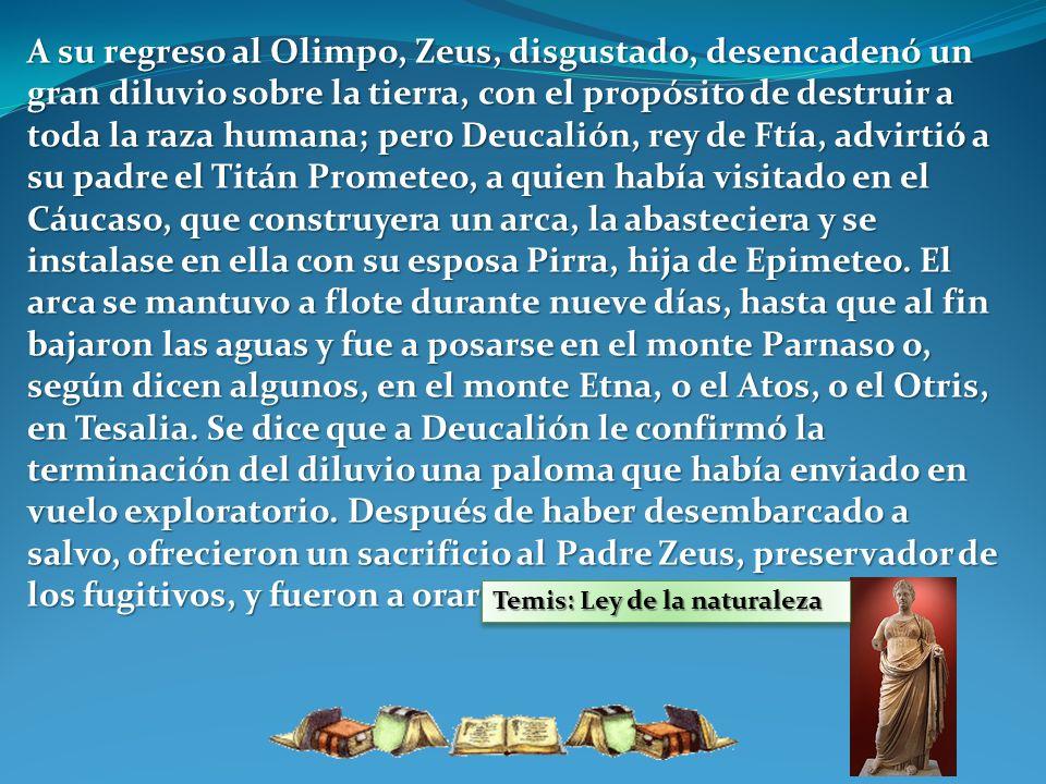 A su regreso al Olimpo, Zeus, disgustado, desencadenó un gran diluvio sobre la tierra, con el propósito de destruir a toda la raza humana; pero Deucal