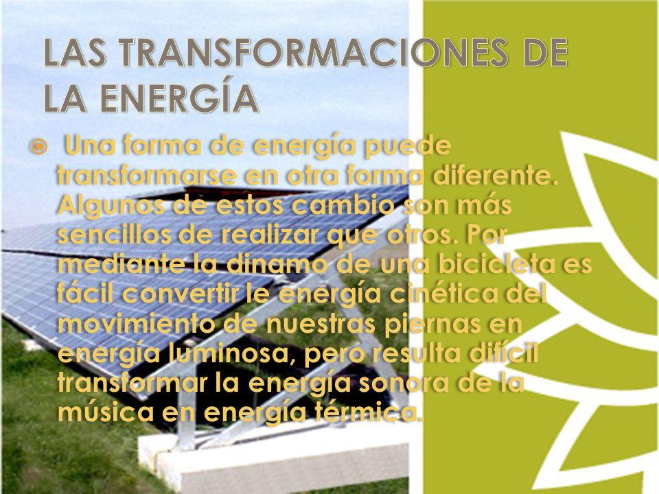 Una forma de energía puede transformarse en otra forma diferente.