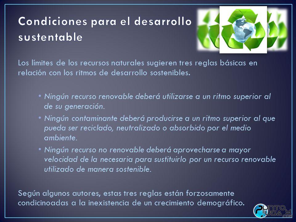 Los límites de los recursos naturales sugieren tres reglas básicas en relación con los ritmos de desarrollo sostenibles. Ningún recurso renovable debe