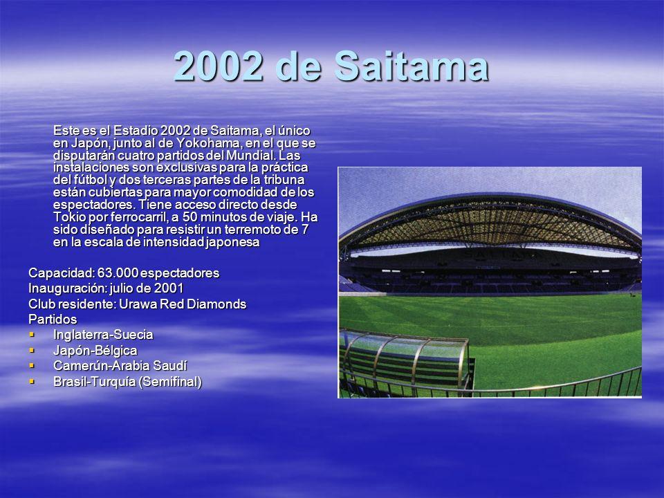 2002 de Saitama Este es el Estadio 2002 de Saitama, el único en Japón, junto al de Yokohama, en el que se disputarán cuatro partidos del Mundial. Las