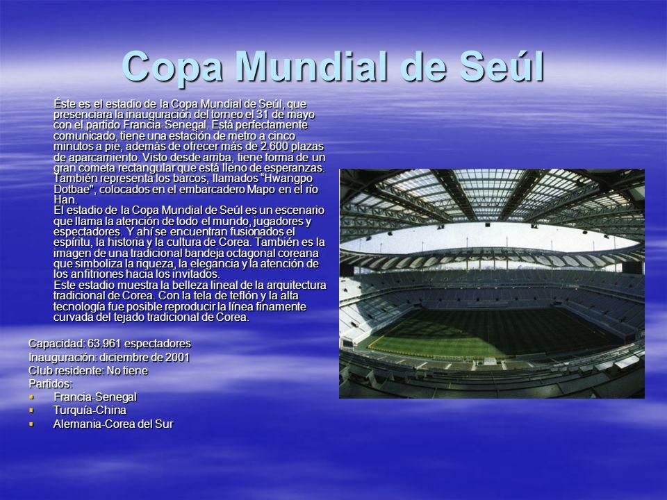 Copa Mundial de Seúl Éste es el estadio de la Copa Mundial de Seúl, que presenciara la inauguración del torneo el 31 de mayo con el partido Francia-Se