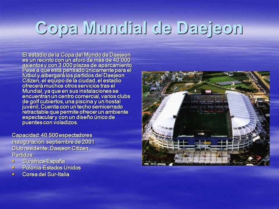 Copa Mundial de Daejeon El estadio de la Copa del Mundo de Daejeon es un recinto con un aforo de más de 40.000 asientos y con 3.000 plazas de aparcami