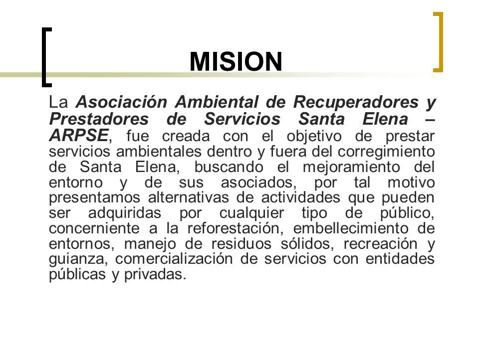 MISION La Asociación Ambiental de Recuperadores y Prestadores de Servicios Santa Elena – ARPSE, fue creada con el objetivo de prestar servicios ambien
