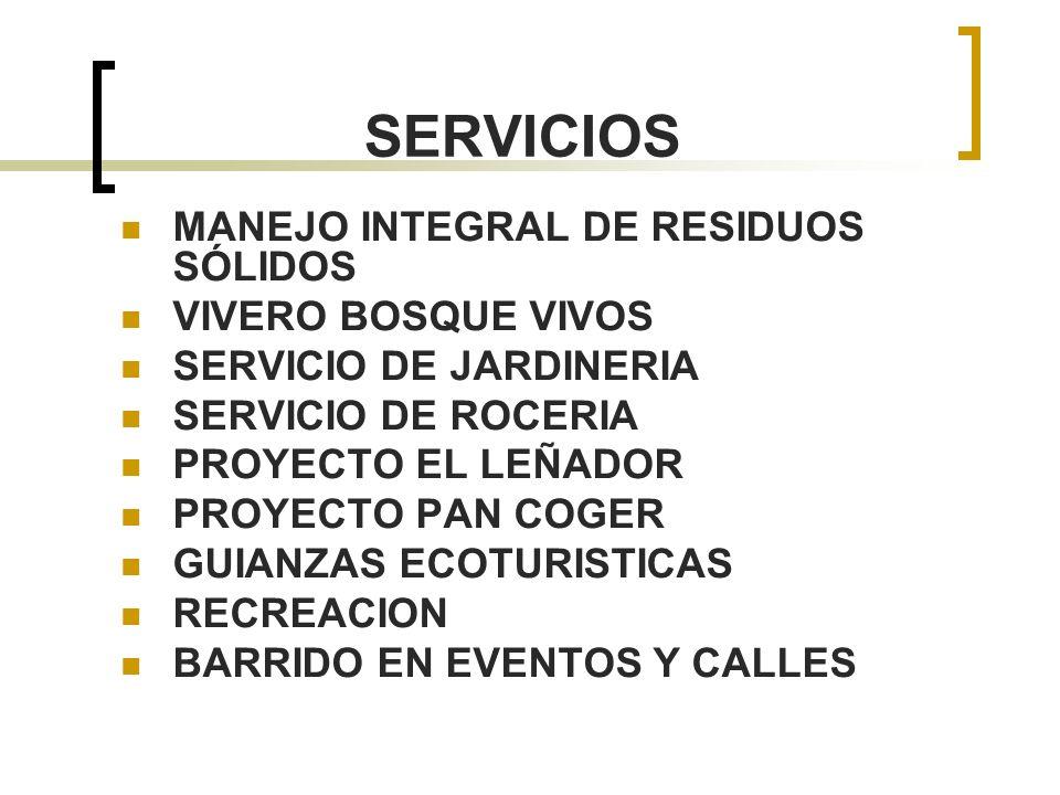 SERVICIOS MANEJO INTEGRAL DE RESIDUOS SÓLIDOS VIVERO BOSQUE VIVOS SERVICIO DE JARDINERIA SERVICIO DE ROCERIA PROYECTO EL LEÑADOR PROYECTO PAN COGER GU