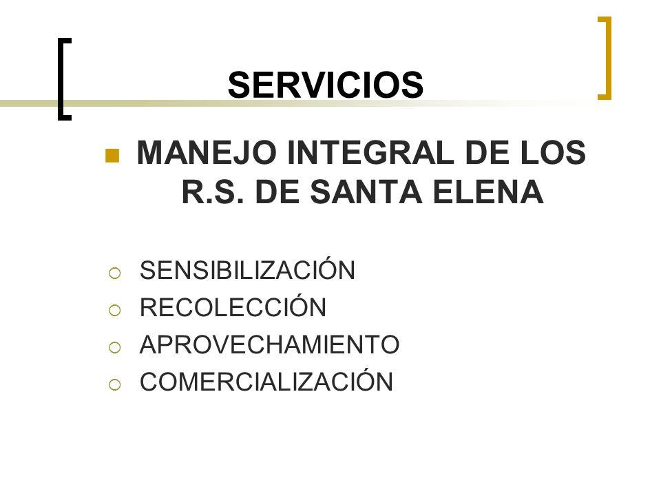SERVICIOS MANEJO INTEGRAL DE LOS R.S. DE SANTA ELENA SENSIBILIZACIÓN RECOLECCIÓN APROVECHAMIENTO COMERCIALIZACIÓN