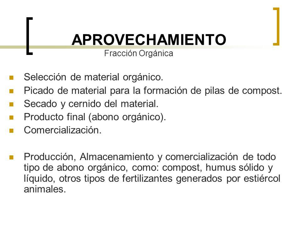 APROVECHAMIENTO Selección de material orgánico. Picado de material para la formación de pilas de compost. Secado y cernido del material. Producto fina