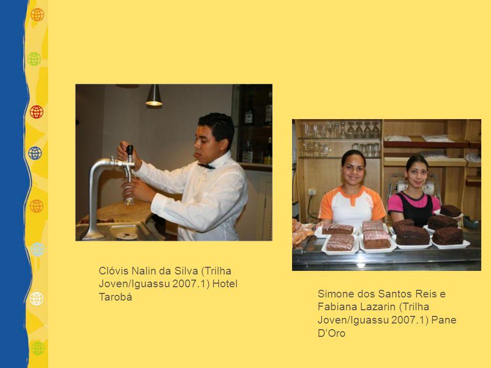 Simone dos Santos Reis e Fabiana Lazarin (Trilha Joven/Iguassu 2007.1) Pane DOro Clóvis Nalin da Silva (Trilha Joven/Iguassu 2007.1) Hotel Tarobá
