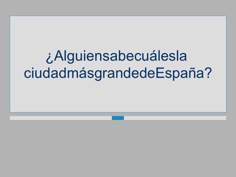 ¿Alguiensabecuálesla ciudadmásgrandedeEspaña?
