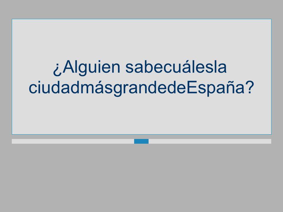 ¿Alguiensabecuálesla ciudadmásgrandedeEspaña