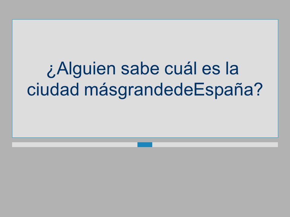 ¿Alguien sabe cuál es la ciudadmásgrandedeEspaña