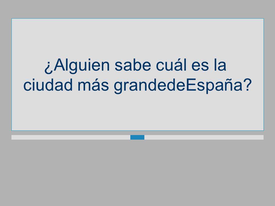 ¿Alguien sabe cuál es la ciudad más grandedeEspaña?