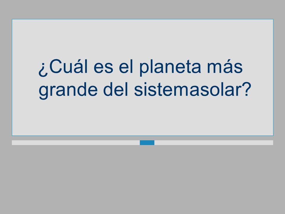 ¿Cuál es el planeta más grande del sistemasolar?