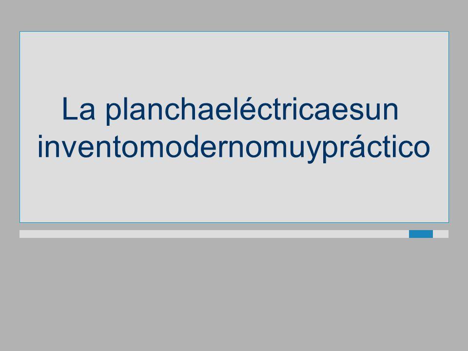 La planchaeléctricaesun inventomodernomuypráctico