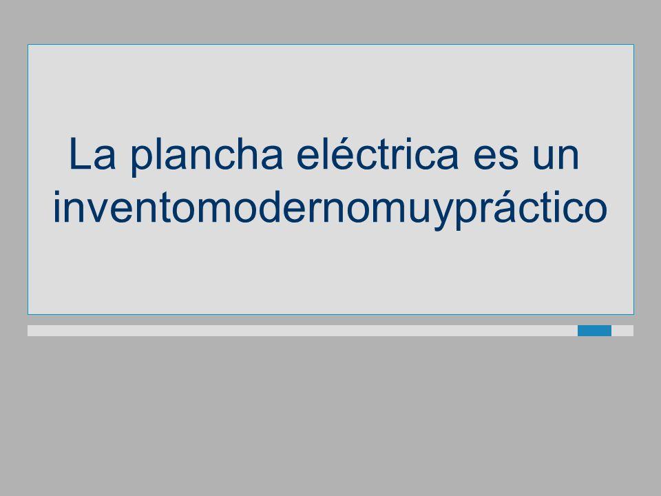 La plancha eléctrica es un inventomodernomuypráctico