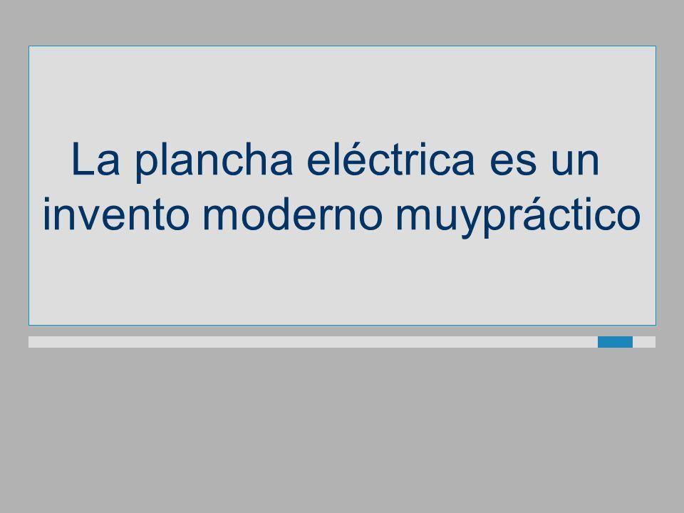 La plancha eléctrica es un invento modernomuypráctico