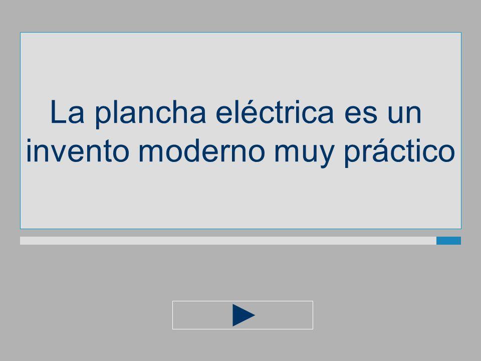 La plancha eléctrica es un invento moderno muypráctico