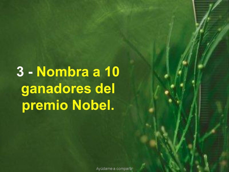 3 - Nombra a 10 ganadores del premio Nobel. Ayúdame a compartir