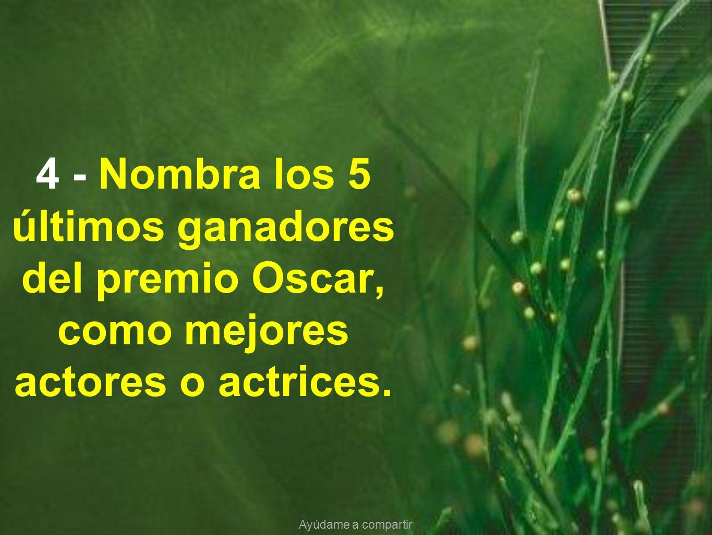 4 - Nombra los 5 últimos ganadores del premio Oscar, como mejores actores o actrices. Ayúdame a compartir