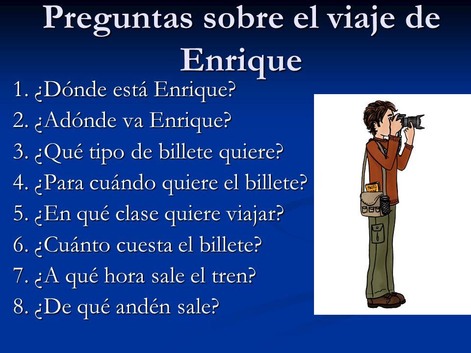 Preguntas sobre el viaje de Enrique 1. ¿Dónde está Enrique.