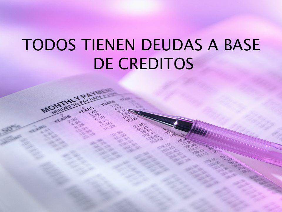 TODOS TIENEN DEUDAS A BASE DE CREDITOS