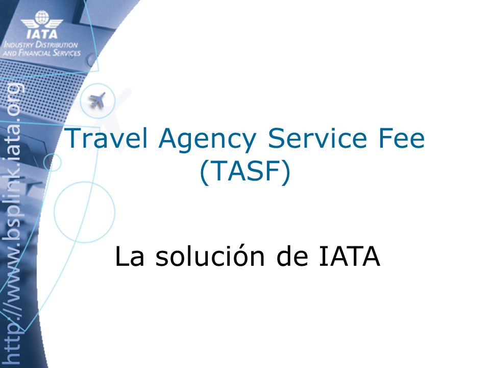 Travel Agency Service Fee (TASF) La solución de IATA