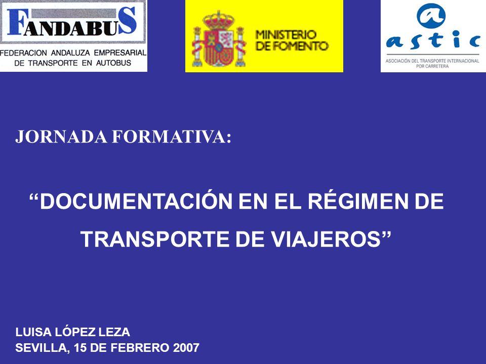 JORNADA FORMATIVA: DOCUMENTACIÓN EN EL RÉGIMEN DE TRANSPORTE DE VIAJEROS LUISA LÓPEZ LEZA SEVILLA, 15 DE FEBRERO 2007