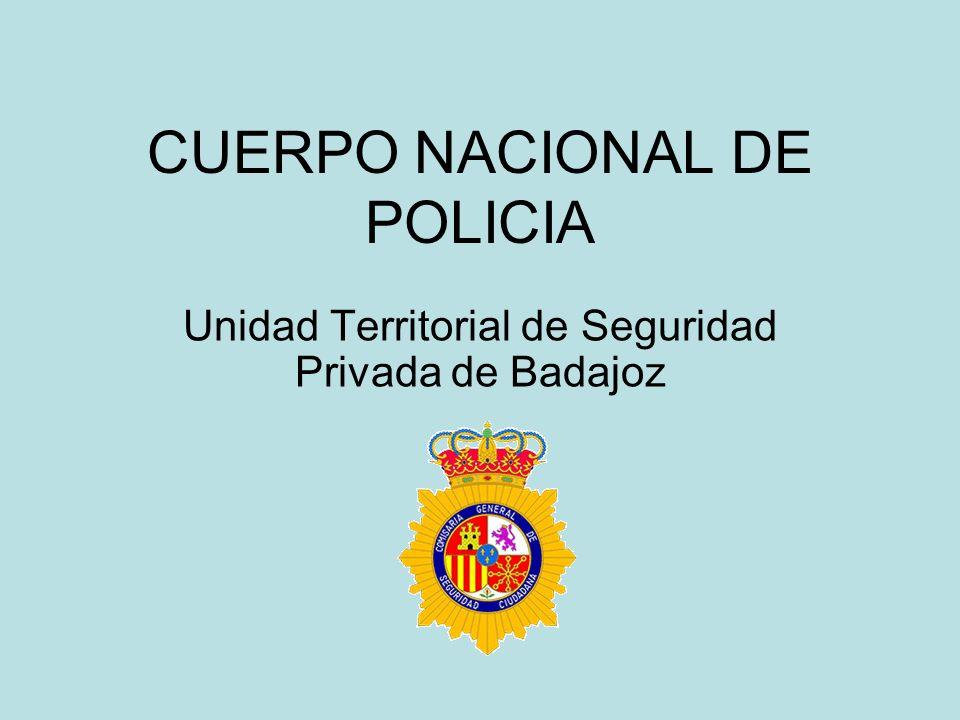 CUERPO NACIONAL DE POLICIA Unidad Territorial de Seguridad Privada de Badajoz