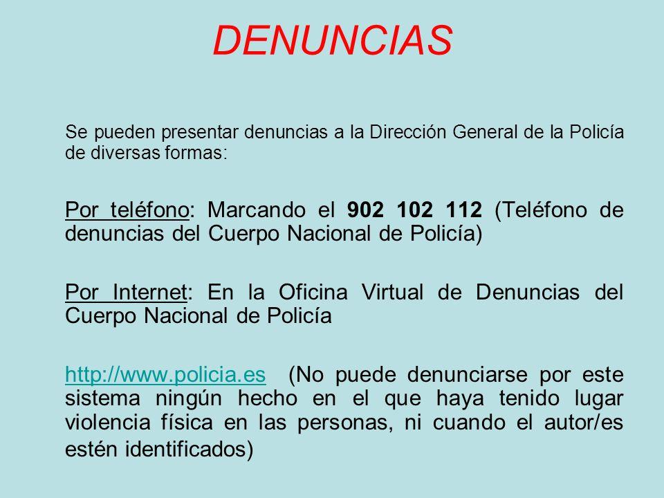 DENUNCIAS Se pueden presentar denuncias a la Dirección General de la Policía de diversas formas: Por teléfono: Marcando el 902 102 112 (Teléfono de de