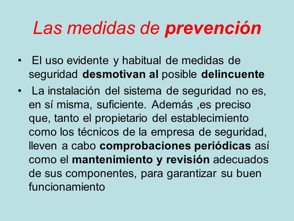 Las medidas de prevención El uso evidente y habitual de medidas de seguridad desmotivan al posible delincuente La instalación del sistema de seguridad