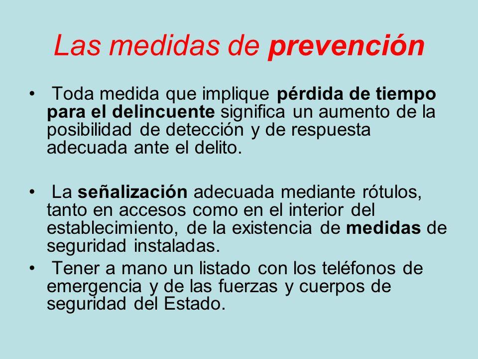 Las medidas de prevención Toda medida que implique pérdida de tiempo para el delincuente significa un aumento de la posibilidad de detección y de resp