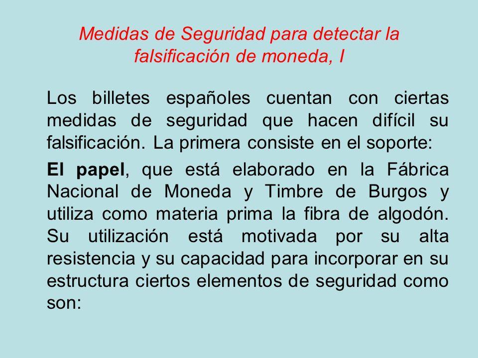 Medidas de Seguridad para detectar la falsificación de moneda, I Los billetes españoles cuentan con ciertas medidas de seguridad que hacen difícil su