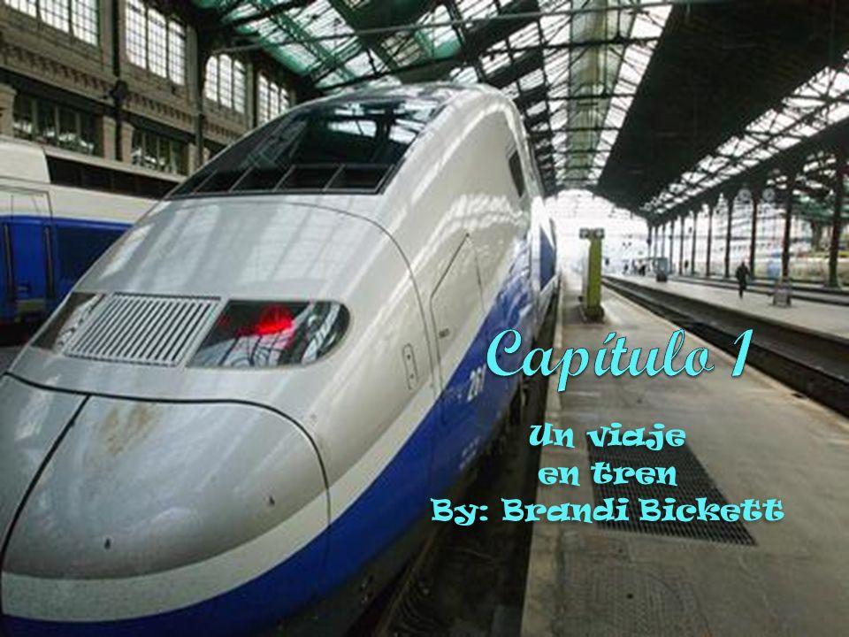 Un viaje en tren By: Brandi Bickett Un viaje en tren By: Brandi Bickett