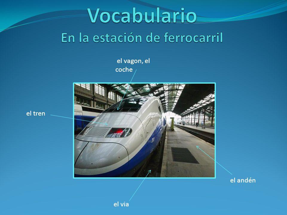 el tren el vagon, el coche el andén el via
