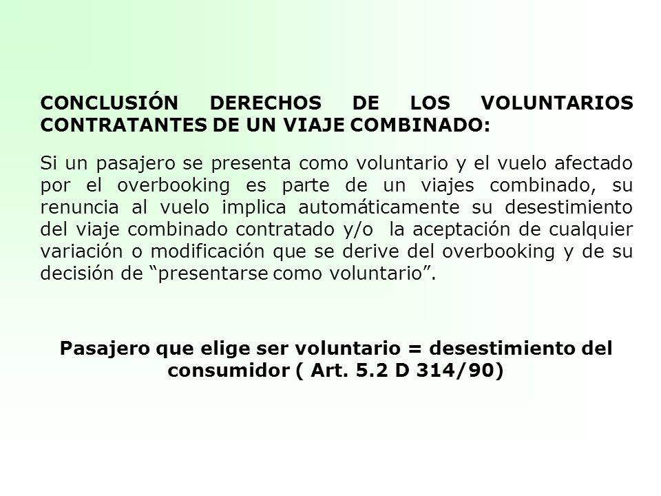 CONCLUSIÓN DERECHOS DE LOS VOLUNTARIOS CONTRATANTES DE UN VIAJE COMBINADO: Si un pasajero se presenta como voluntario y el vuelo afectado por el overb