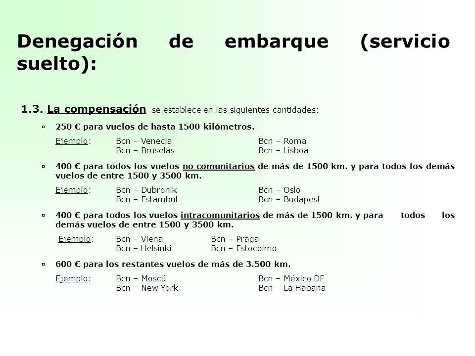 Denegación de embarque (servicio suelto): 1.3. La compensación se establece en las siguientes cantidades: 250 para vuelos de hasta 1500 kilómetros. Ej