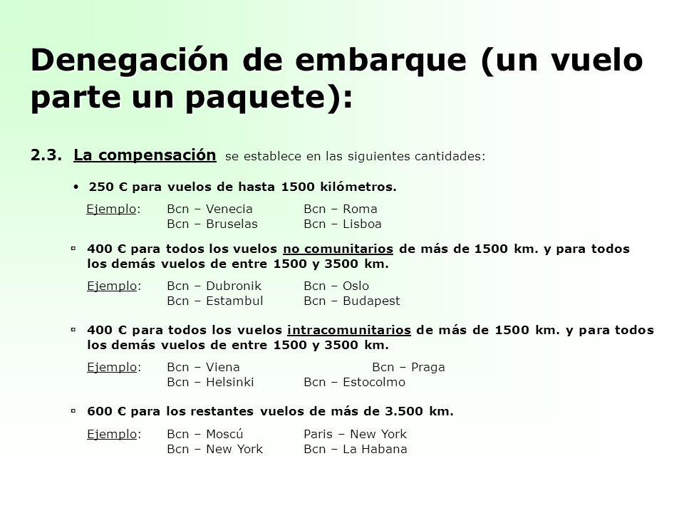 Denegación de embarque (un vuelo parte un paquete): 2.3.La compensación se establece en las siguientes cantidades: 250 para vuelos de hasta 1500 kilóm