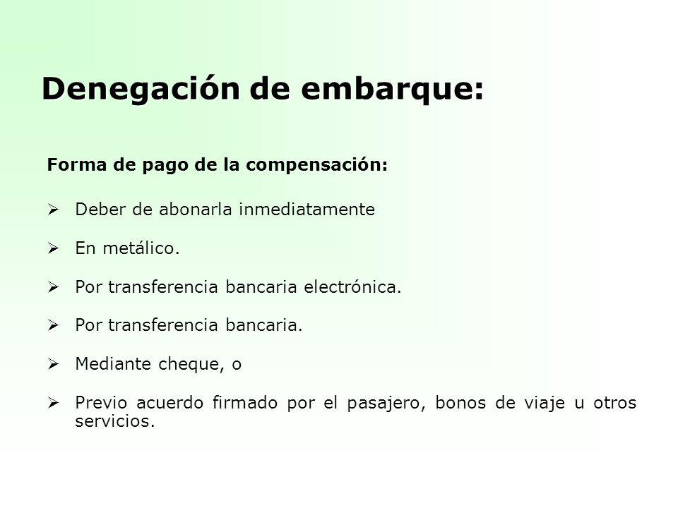 Denegación de embarque: Forma de pago de la compensación: Deber de abonarla inmediatamente En metálico. Por transferencia bancaria electrónica. Por tr