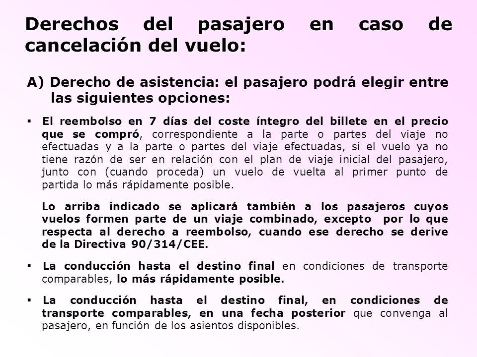 Derechos del pasajero en caso de cancelación del vuelo: A) Derecho de asistencia: el pasajero podrá elegir entre las siguientes opciones: El reembolso