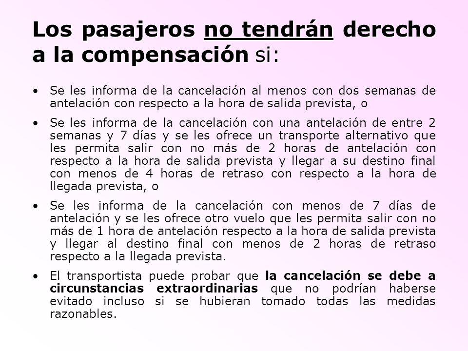 Los pasajeros no tendrán derecho a la compensación si: Se les informa de la cancelación al menos con dos semanas de antelación con respecto a la hora