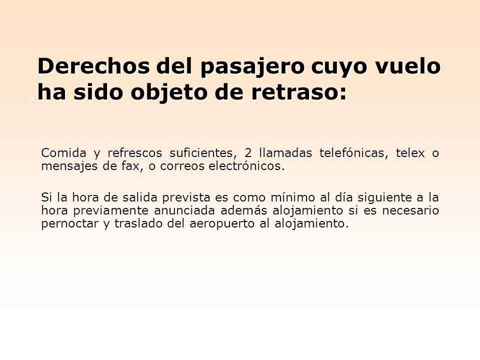 Derechos del pasajero cuyo vuelo ha sido objeto de retraso: Comida y refrescos suficientes, 2 llamadas telefónicas, telex o mensajes de fax, o correos