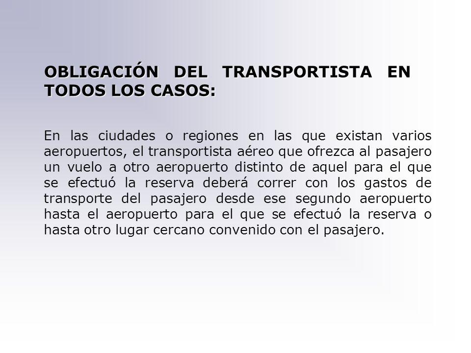 OBLIGACIÓN DEL TRANSPORTISTA EN TODOS LOS CASOS: En las ciudades o regiones en las que existan varios aeropuertos, el transportista aéreo que ofrezca