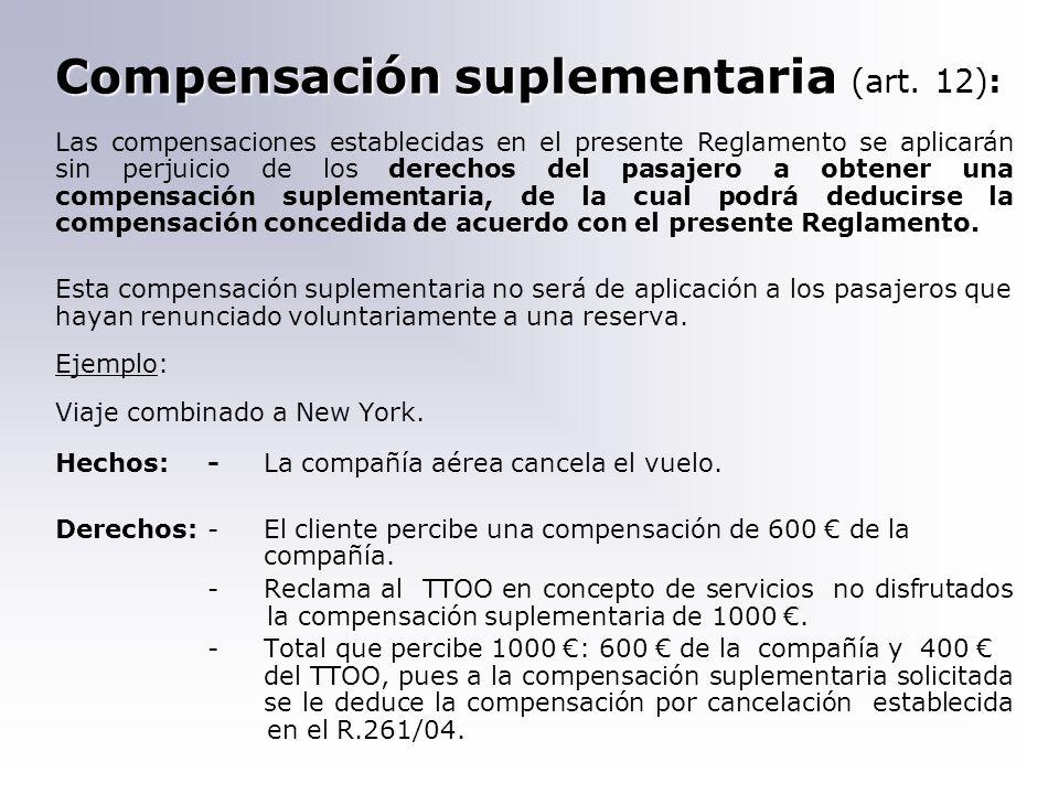 Compensación suplementaria (art. 12): Las compensaciones establecidas en el presente Reglamento se aplicarán sin perjuicio de los derechos del pasajer